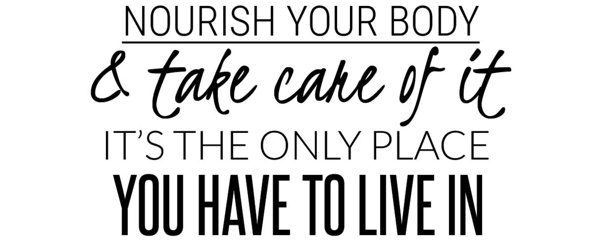 healty eating lifestyle - nourish your body and take care of it, it is the only place you have to live in